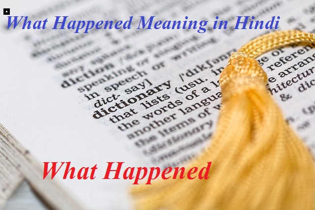 What Happened Meaning in Hindi